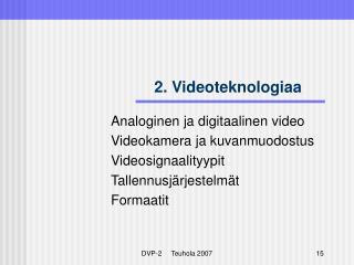 2. Videoteknologiaa