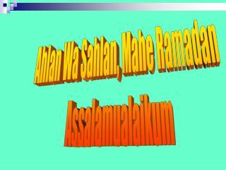 Ahlan Wa Sahlan, Mahe Ramadan Assalamualaikum