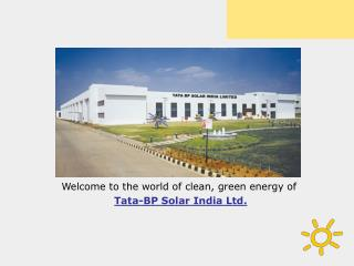 Welcome to the world of clean, green energy of  Tata-BP Solar India Ltd.