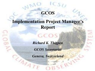 GCOS  Implementation Project Manager's Report Richard K. Thigpen GCOS Secretariat