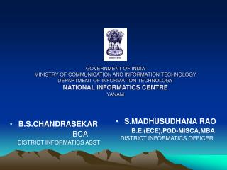 S.MADHUSUDHANA RAO          B.E.(ECE),PGD-MISCA,MBA    DISTRICT INFORMATICS OFFICER