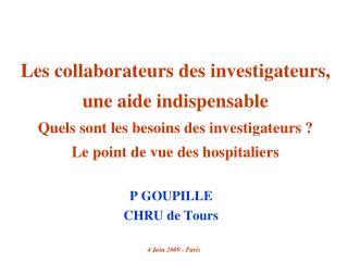 Les collaborateurs des investigateurs, une aide indispensable Quels sont les besoins des investigateurs  Le point de vue