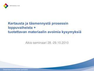 Kertausta ja täsmennystä prosessin loppuvaiheista +  tuotettavan materiaalin avoimia kysymyksiä