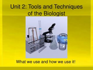 Unit 2: Tools and Techniques of the Biologist