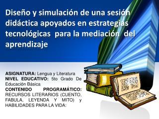 ASIGNATURA:  Lengua y Literatura NIVEL EDUCATIVO:  5to Grado De Educación Básica