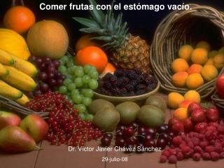 Comer frutas con el estómago vacío.