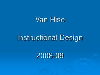Van Hise  Instructional Design 2008-09