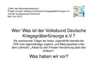 Wer/ Was ist der Volksbund Deutsche Kriegsgräberfürsorge e.V.?