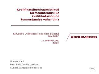 Gunnar Vaht Eesti ENIC/NARIC keskus Gunnar.vaht@archimedes.ee