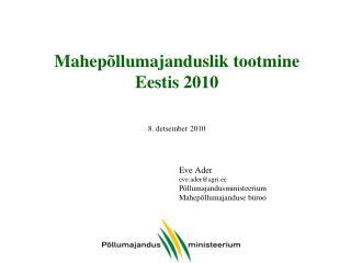 Mahepõllumajanduslik tootmine  Eestis 2010 8. detsember 2010 Eve Ader eve.ader@agri.ee