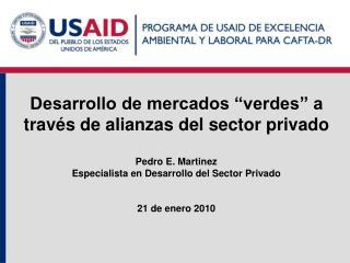 """Desarrollo de mercados """"verdes"""" a través de alianzas del sector privado Pedro E. Martinez"""