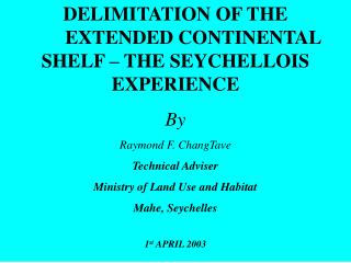 DELIMITATION OF THE  	EXTENDED CONTINENTAL SHELF – THE SEYCHELLOIS EXPERIENCE By