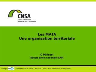 Les MAIA Une organisation territoriale C Périsset E quipe projet nationale MAIA