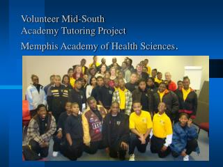 Volunteer Mid-South Academy Tutoring Project  Memphis Academy of Health Sciences .