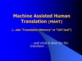 "Machine Assisted Human Translation  (MAHT)  (…aka ""Translation Memory"" or ""CAT tool"")"
