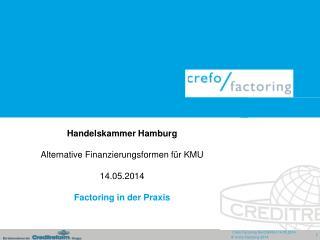 Handelskammer Hamburg Alternative Finanzierungsformen für KMU 14.05.2014 Factoring in der Praxis