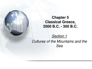 Chapter 5 Classical Greece, 2000 B.C. - 300 B.C.
