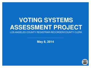 Voting Systems  Assessment Project Los Angeles County Registrar-Recorder/County Clerk