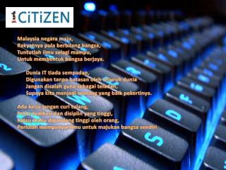 Malaysia  negara maju , Rakyatnya  pula  berbilang bangsa , Tuntutlah ilmu selagi mampu ,