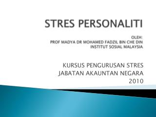 STRES PERSONALITI OLEH: PROF MADYA DR MOHAMED FADZIL BIN CHE DIN INSTITUT SOSIAL MALAYSIA