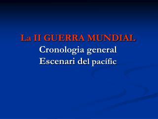 La II GUERRA MUNDIAL Cronologia general Escenari de l pacífic