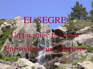 EL SEGRE Un riu sense fronteres Une rivière sans frontières