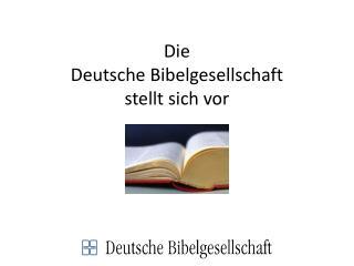 Die Deutsche Bibelgesellschaft stellt sich vor