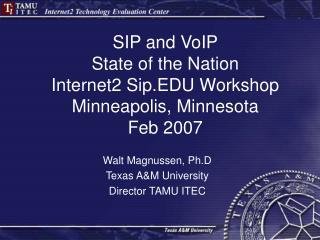 SIP and VoIP State of the Nation Internet2 Sip.EDU Workshop Minneapolis, Minnesota   Feb 2007