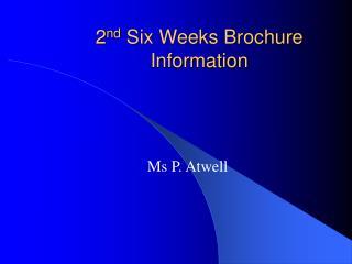 2 nd  Six Weeks Brochure Information