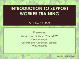 Presenter: Marie-Eve Dufour, BSW, MSW Case manager Children and Adolescent Services MIRIAM HOME