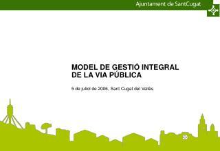 MODEL DE GESTI� INTEGRAL DE LA VIA P�BLICA 5 de juliol de 2006, Sant Cugat del Vall�s