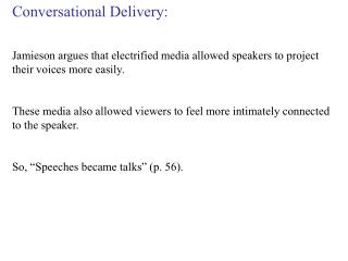 Conversational Delivery:Jamieson argues that electrified media allowed speakers to project their voices more easily.  Th