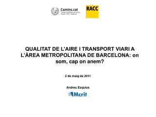 QUALITAT DE L'AIRE I TRANSPORT VIARI A L'ÀREA METROPOLITANA DE BARCELONA: on som, cap on anem?
