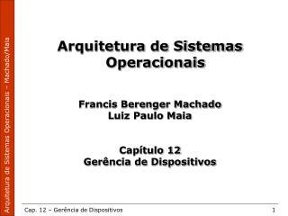 Arquitetura de Sistemas Operacionais Francis Berenger Machado Luiz Paulo Maia Capítulo 12
