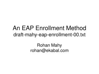An EAP Enrollment Method draft-mahy-eap-enrollment-00.txt