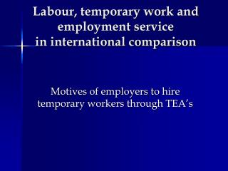 Labour, temporary work and employment service  in international comparison