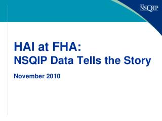 HAI at FHA: NSQIP Data Tells the Story November 2010