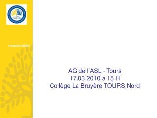 AG de l'ASL - Tours 17.03.2010 à 15 H Collège La Bruyère TOURS Nord