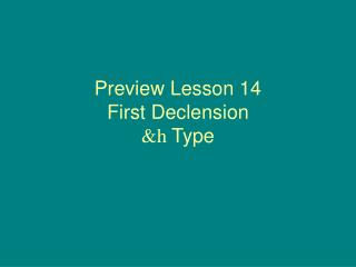 Preview Lesson 14 First Declension &h  Type