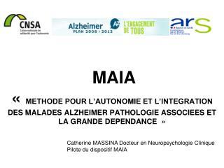 Catherine MASSINA Docteur en Neuropsychologie Clinique Pilote du dispositif MAIA