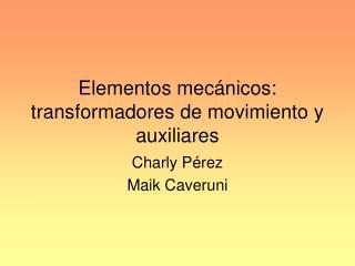 Elementos mecánicos: transformadores de movimiento y auxiliares