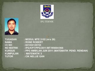 TUGASAN: MODUL MTE 3102 (m/s 26) NAMA : RONE ROBERT I/C NO: 821224125733