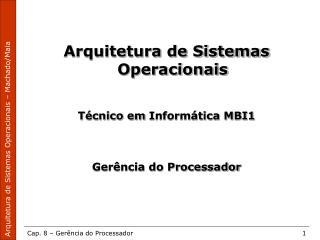 Arquitetura de Sistemas Operacionais Técnico em  Informática MBI1 Gerência do Processador