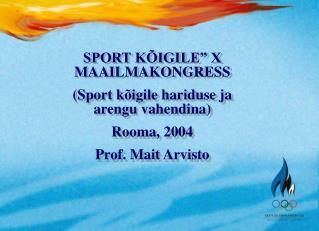 """SPORT KÕIGILE"""" X MAAILMAKONGRESS (Sport kõigile hariduse ja arengu vahendina) Rooma, 2004"""