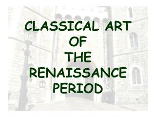 CLASSICAL ART OF THE RENAISSANCE  PERIOD