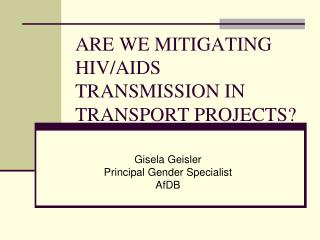 ARE WE MITIGATING HIV/AIDS TRANSMISSION IN TRANSPORT PROJECTS?
