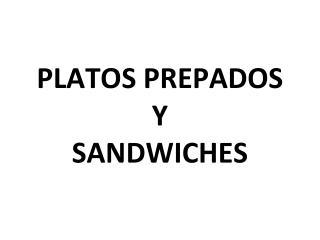 PLATOS PREPADOS Y  SANDWICHES