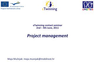 eTwinning contac t  seminar 2nd – 4th June , 2011 Project management