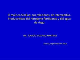 ING. IGNACIO LAZCANO MARTINEZ Sinaloa, septiembre de 2012 .