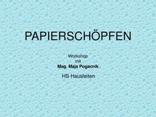 PAPIERSCHÖPFEN Workshop mit Mag. Maja Pogacnik